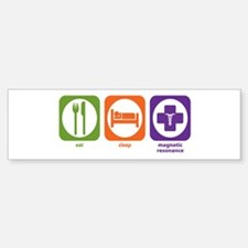 Eat Sleep Magnetic Resonance Bumper Bumper Bumper Sticker