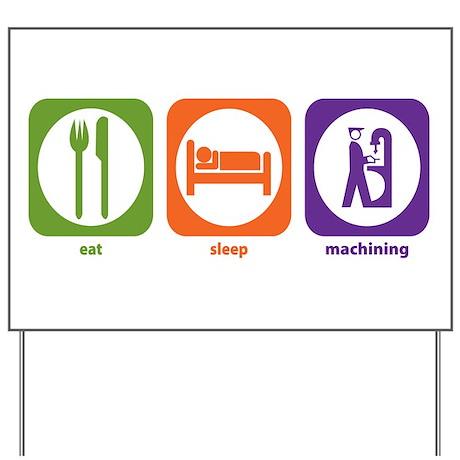 Eat Sleep Machining Yard Sign