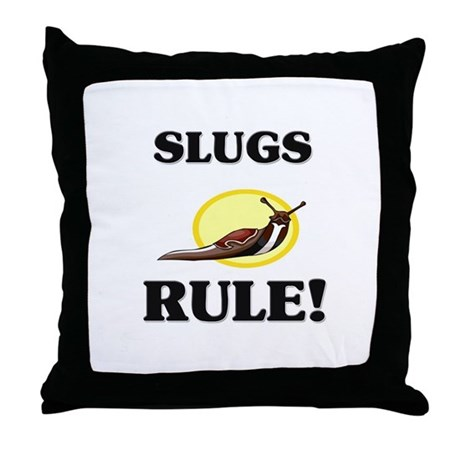 Slugs Rule! Throw Pillow
