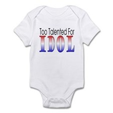 Too Talented For Idol Infant Bodysuit