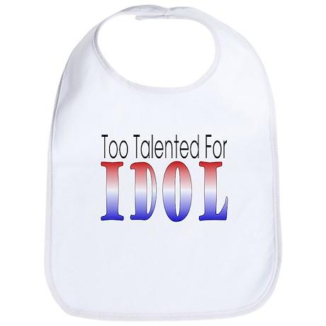 Too Talented For Idol Bib