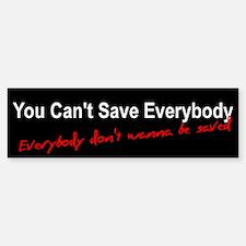 You Can't Save Everybody Bumper Bumper Bumper Sticker