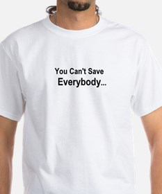 "White ""You Can't Save Everybody"" 2-sided Tshirt"