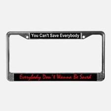 """You Can't Save Everybody"" License Plate Frame"