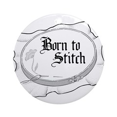 Embroidery Hoop - Born to Sti Ornament (Round)