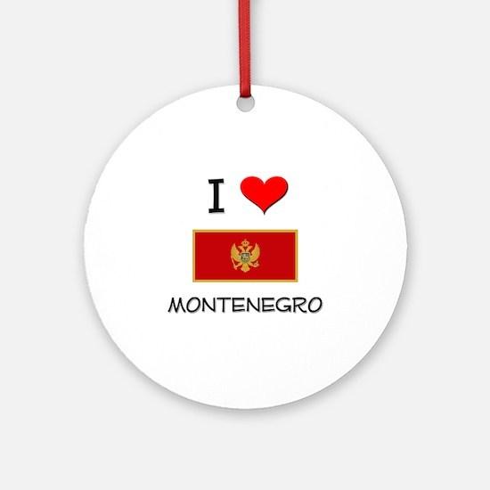 I Love Montenegro Ornament (Round)