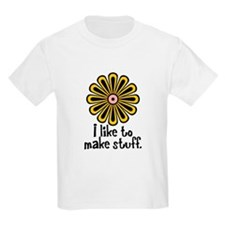I Like to Make Stuff T-Shirt