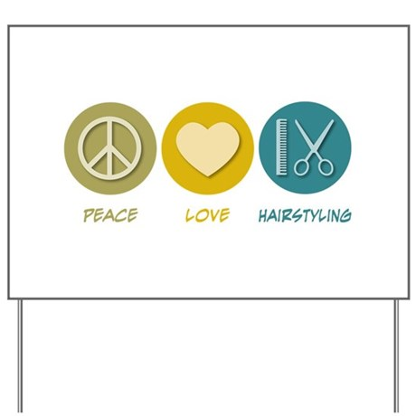 Peace Love Hairstyling Yard Sign