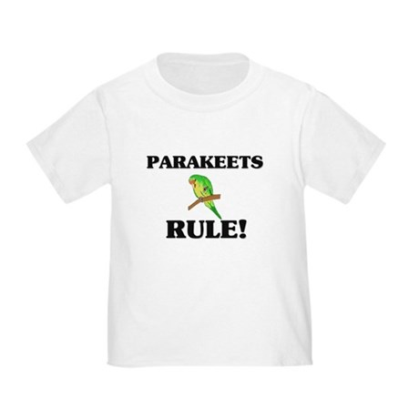 Parakeets Rule! Toddler T-Shirt