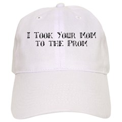 I Took Your Mom to the Prom Baseball Cap