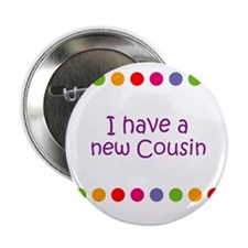 "I have a new Cousin 2.25"" Button"