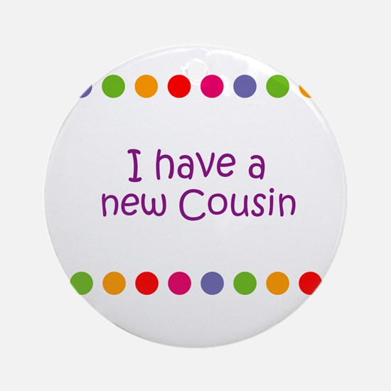 I have a new Cousin Ornament (Round)
