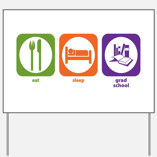 Eat Sleep Grad School Yard Sign
