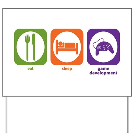 Eat Sleep Game Development Yard Sign