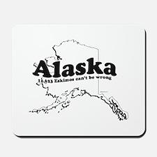 Alaska - 11,623 Eskimos can't be wrong ~  Mousepad