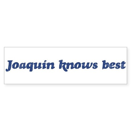 Joaquin knows best Bumper Sticker