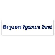 Bryson knows best Bumper Bumper Sticker