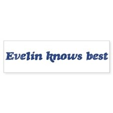 Evelin knows best Bumper Bumper Sticker