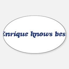 Enrique knows best Oval Bumper Stickers