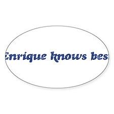 Enrique knows best Oval Decal