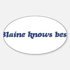 Blaine knows best Oval Decal