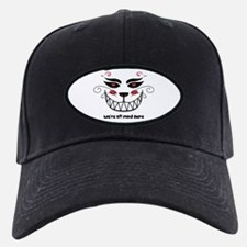 We're All Mad Here Baseball Hat