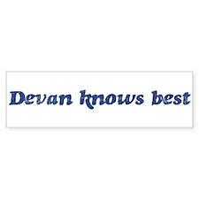 Devan knows best Bumper Bumper Sticker