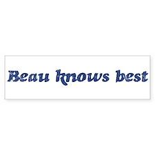 Beau knows best Bumper Bumper Sticker