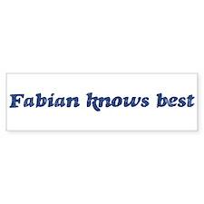Fabian knows best Bumper Bumper Sticker