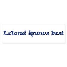 Leland knows best Bumper Bumper Sticker