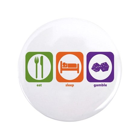 "Eat Sleep Gamble 3.5"" Button"