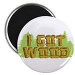 "I Got Wood 2.25"" Magnet (100 pack)"