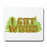 I Got Wood Mousepad