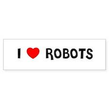 I LOVE ROBOTS Bumper Bumper Sticker