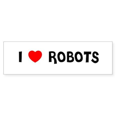 I LOVE ROBOTS Bumper Sticker