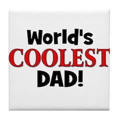 World's Coolest Dad! Tile Coaster