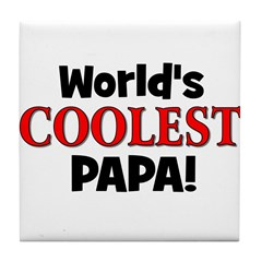 World's Coolest Papa! Tile Coaster