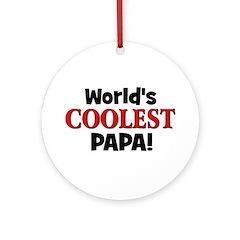 World's Coolest Papa! Ornament (Round)