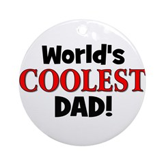 World's Coolest Dad! Ornament (Round)