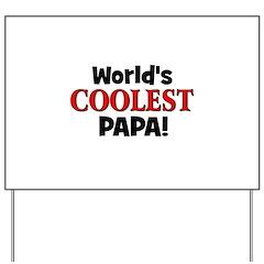 World's Coolest Papa! Yard Sign