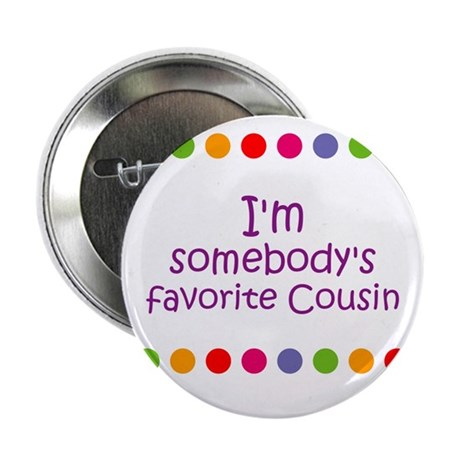 """I'm somebody's favorite Cousi 2.25"""" Button"""