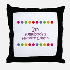 I'm somebody's favorite Cousi Throw Pillow