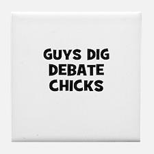 Guys Dig Debate Chicks Tile Coaster