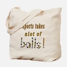 Sports takes alot of balls! Tote Bag