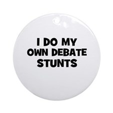 I Do My Own Debate Stunts Ornament (Round)
