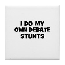 I Do My Own Debate Stunts Tile Coaster