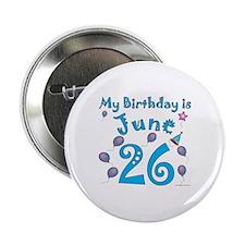 "June 26th Birthday 2.25"" Button"
