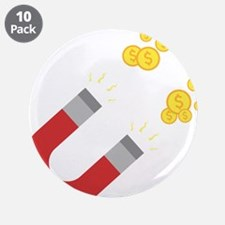 """Like a magnet for money Ck64 3.5"""" Button (10 pack)"""