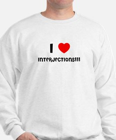 I LOVE INTERJECTIONS!!! Sweatshirt