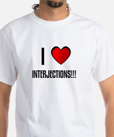 I LOVE INTERJECTIONS!!! White T-Shirt